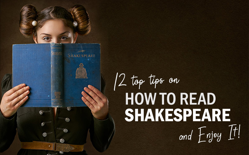Top Tips On How To Read Shakespeare and Enjoy It!