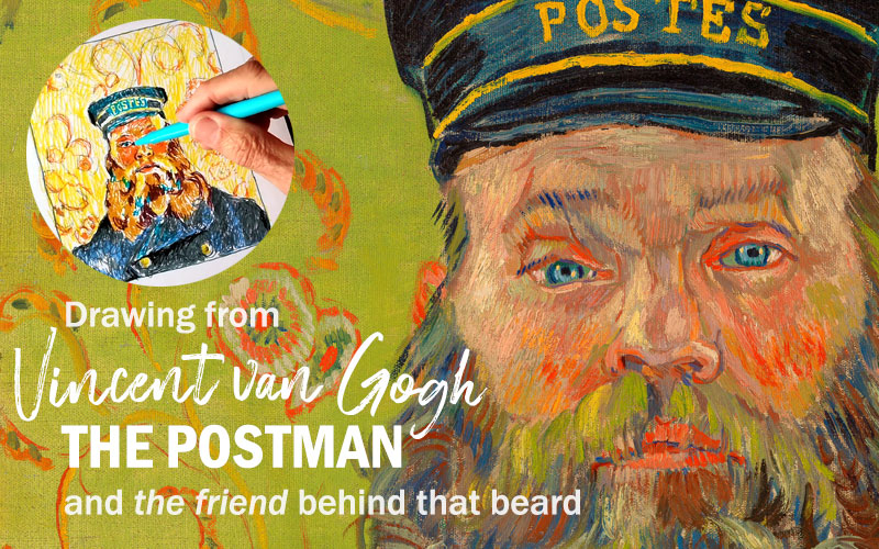 Drawing from Vincent Van Gogh The Postman and the friend behind that beard